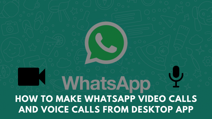 Make WhatsApp Voice Video Calls Desktop