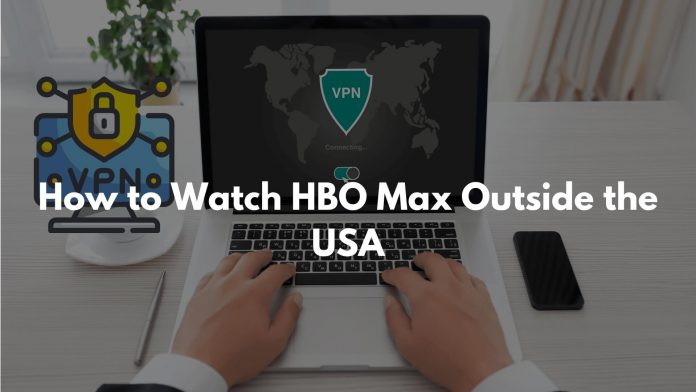 How to Watch HBO Max Outside the USA